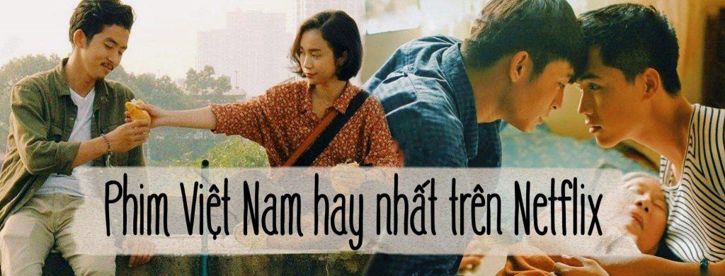 Tổng hợp những phim Việt Nam hay đang chiếu trên Netflix