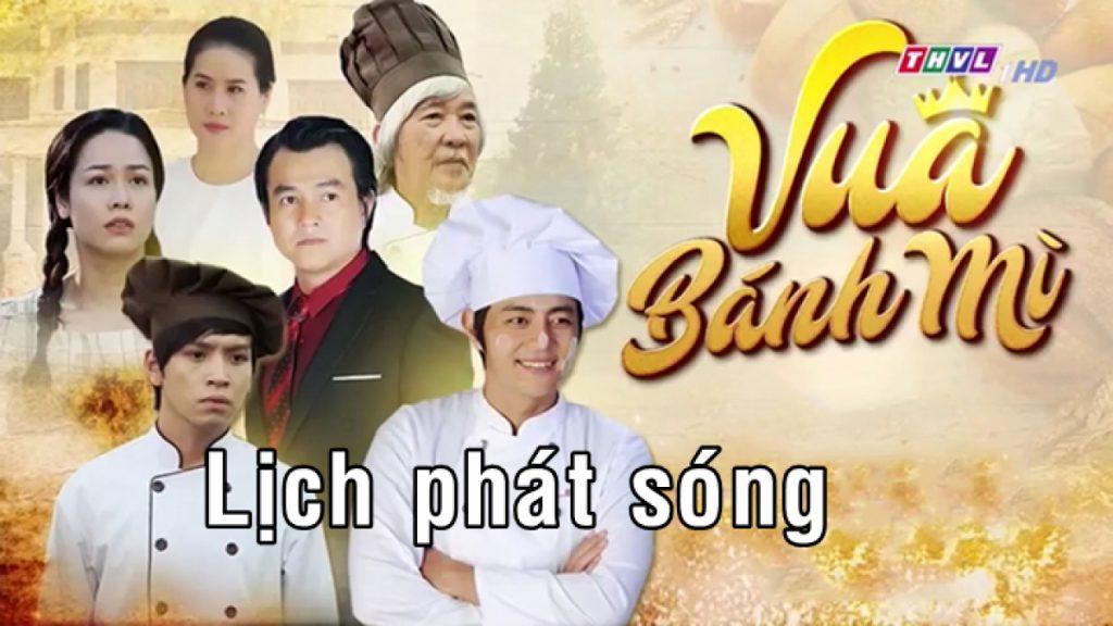 Lịch phát sóng phim vua bánh mì Việt Nam bạn cần biết